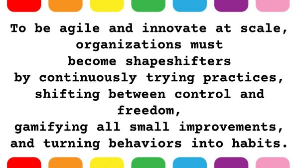 To be agile and innovative at scale organizations must become shapeshifters by continuously trying practices, shifting between control and freedom, gamifying all small improvements, and turning behaviors into habits